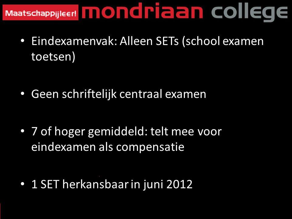 Eindexamenvak: Alleen SETs (school examen toetsen) Geen schriftelijk centraal examen 7 of hoger gemiddeld: telt mee voor eindexamen als compensatie 1 SET herkansbaar in juni 2012