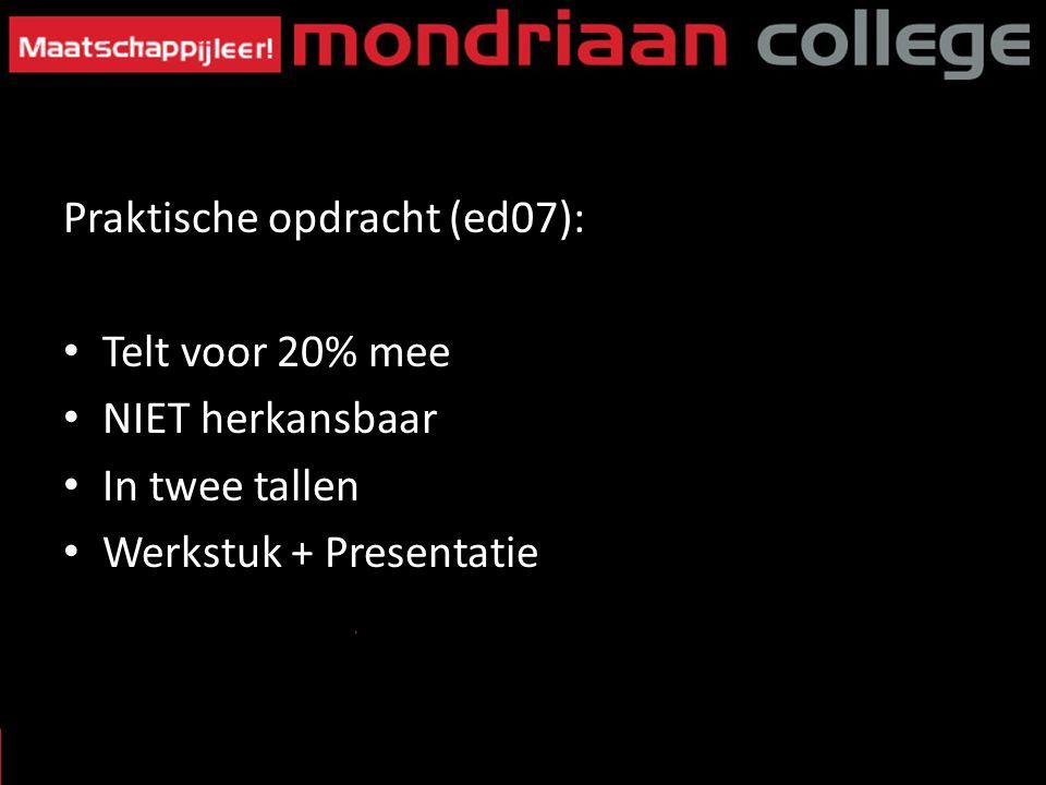 Praktische opdracht (ed07): Telt voor 20% mee NIET herkansbaar In twee tallen Werkstuk + Presentatie