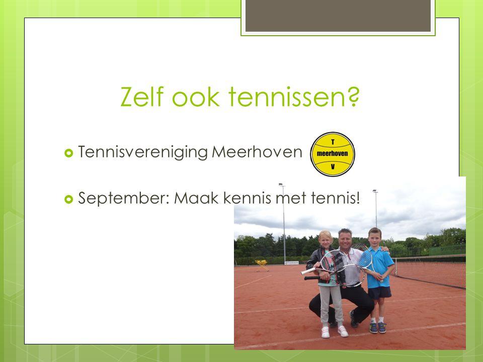 Zelf ook tennissen?  Tennisvereniging Meerhoven  September: Maak kennis met tennis!