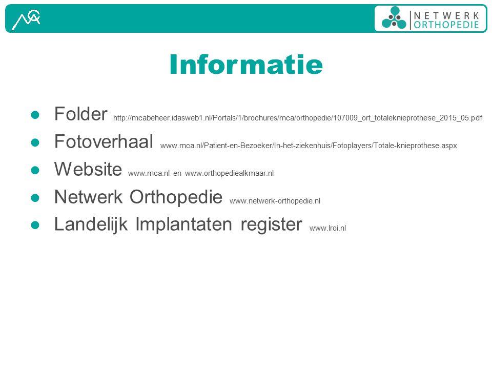 Informatie ● Folder http://mcabeheer.idasweb1.nl/Portals/1/brochures/mca/orthopedie/107009_ort_totaleknieprothese_2015_05.pdf ● Fotoverhaal www.mca.nl