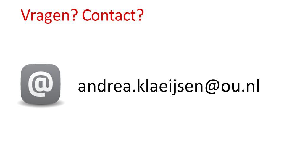 Vragen? Contact? andrea.klaeijsen@ou.nl