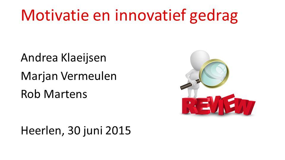 Motivatie en innovatief gedrag Andrea Klaeijsen Marjan Vermeulen Rob Martens Heerlen, 30 juni 2015