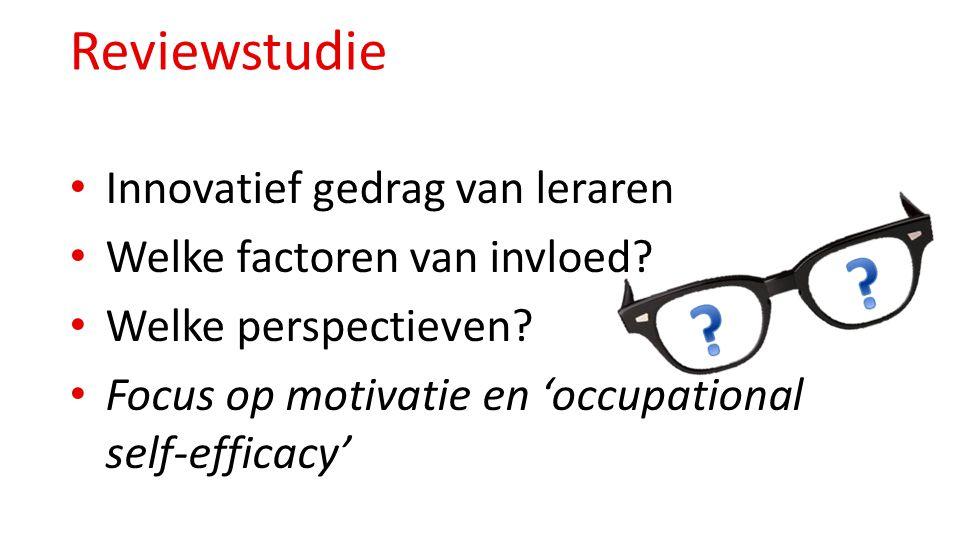 Reviewstudie Innovatief gedrag van leraren Welke factoren van invloed? Welke perspectieven? Focus op motivatie en 'occupational self-efficacy'