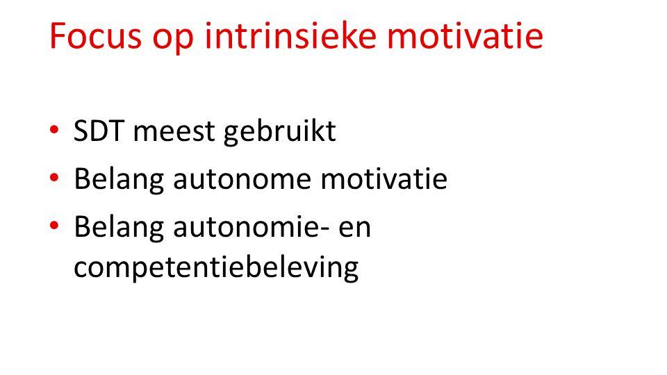 Focus op intrinsieke motivatie SDT meest gebruikt Belang autonome motivatie Belang autonomie- en competentiebeleving