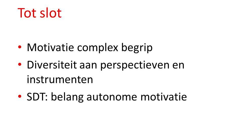 Tot slot Motivatie complex begrip Diversiteit aan perspectieven en instrumenten SDT: belang autonome motivatie