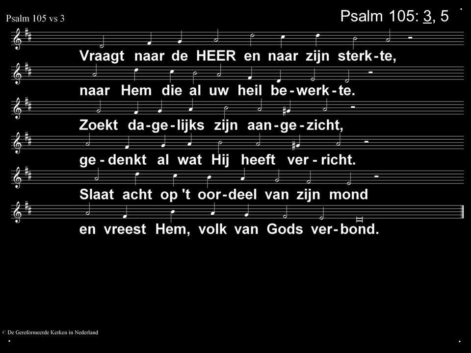 ... Psalm 105: 3, 5