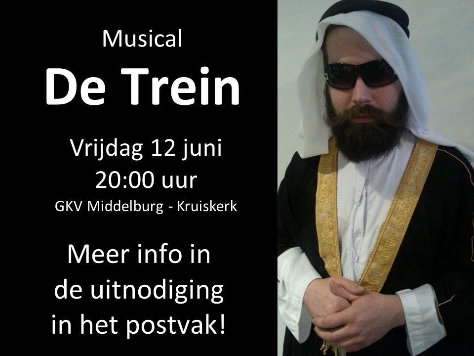 De Trein Vrijdag 12 juni 20:00 uur GKV Middelburg - Kruiskerk Musical Meer info in de uitnodiging in het postvak!