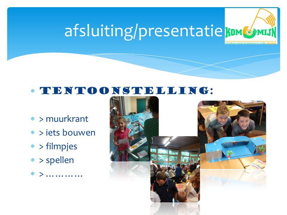  TENTOONSTELLING:  > muurkrant  > iets bouwen  > filmpjes  > spellen  > ………… afsluiting/presentatie