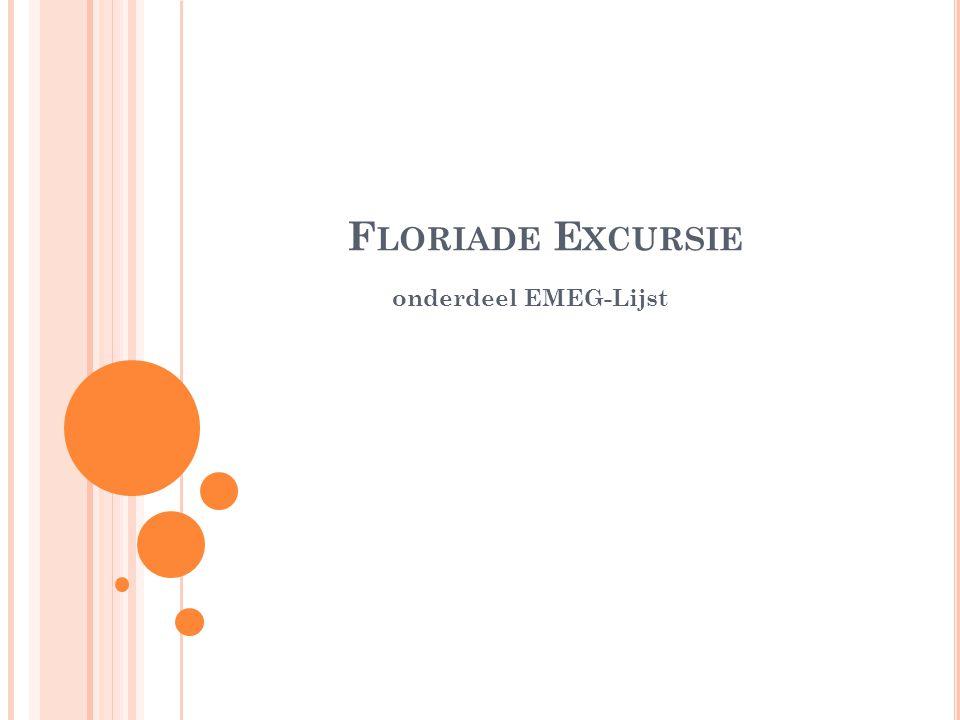 F LORIADE E XCURSIE onderdeel EMEG-Lijst