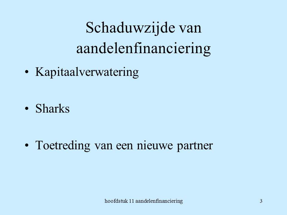 hoofdstuk 11 aandelenfinanciering3 Schaduwzijde van aandelenfinanciering Kapitaalverwatering Sharks Toetreding van een nieuwe partner