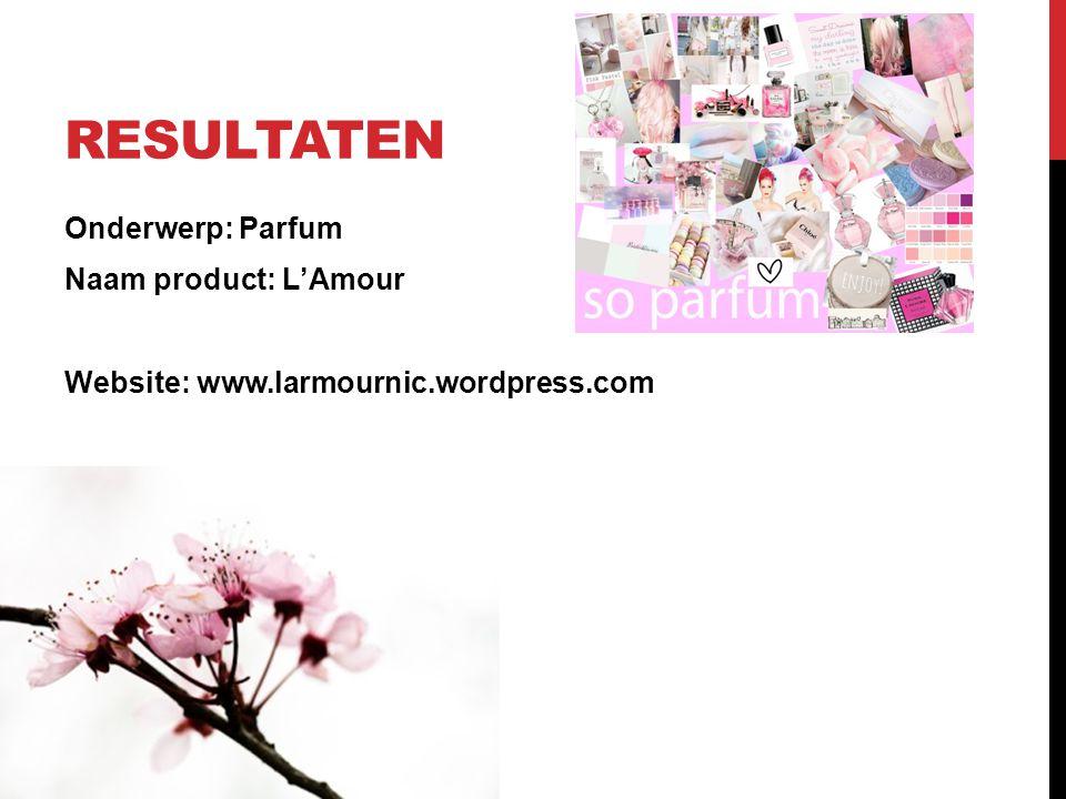 RESULTATEN Onderwerp: Parfum Naam product: L'Amour Website: www.larmournic.wordpress.com