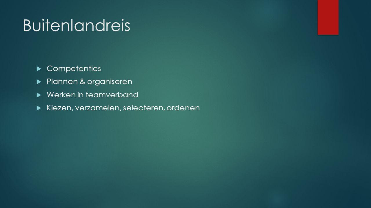 Buitenlandreis  Competenties  Plannen & organiseren  Werken in teamverband  Kiezen, verzamelen, selecteren, ordenen