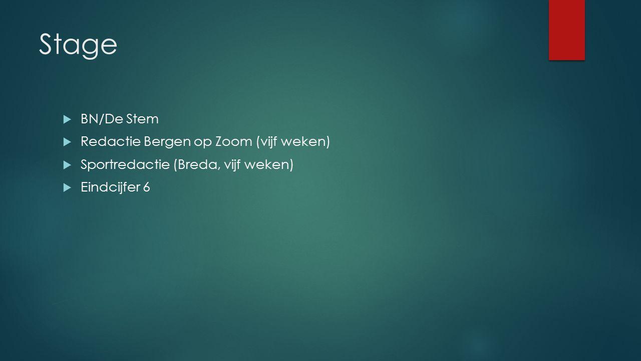 Stage  BN/De Stem  Redactie Bergen op Zoom (vijf weken)  Sportredactie (Breda, vijf weken)  Eindcijfer 6