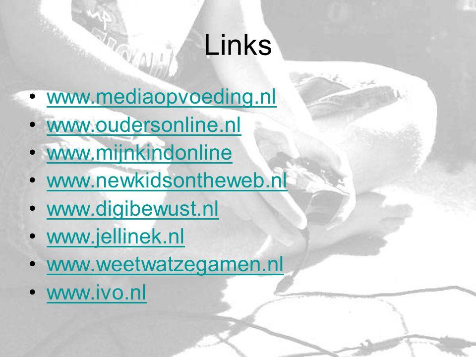 Links www.mediaopvoeding.nl www.oudersonline.nl www.mijnkindonline www.newkidsontheweb.nl www.digibewust.nl www.jellinek.nl www.weetwatzegamen.nl www.ivo.nl