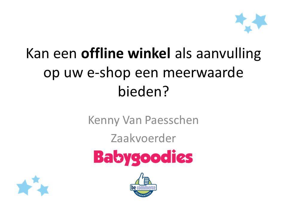 Kan een offline winkel als aanvulling op uw e-shop een meerwaarde bieden? Kenny Van Paesschen Zaakvoerder