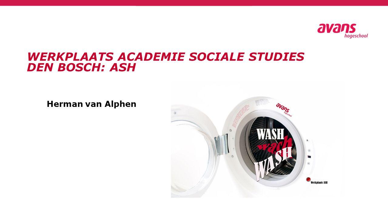 WERKPLAATS ACADEMIE SOCIALE STUDIES DEN BOSCH: ASH Herman van Alphen