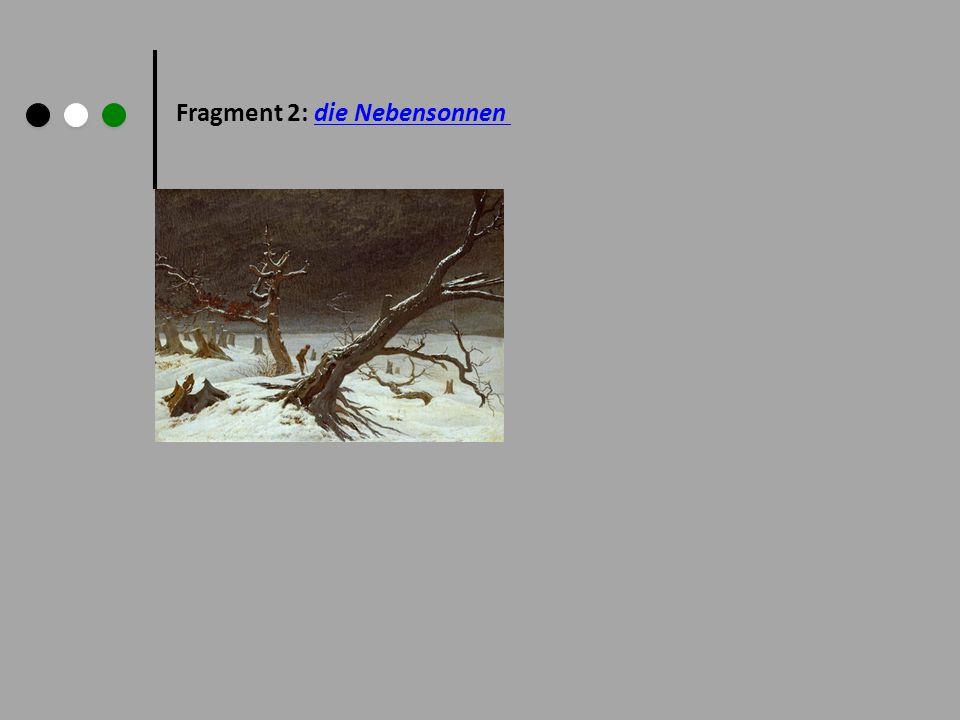 Fragment 2: die Nebensonnendie Nebensonnen