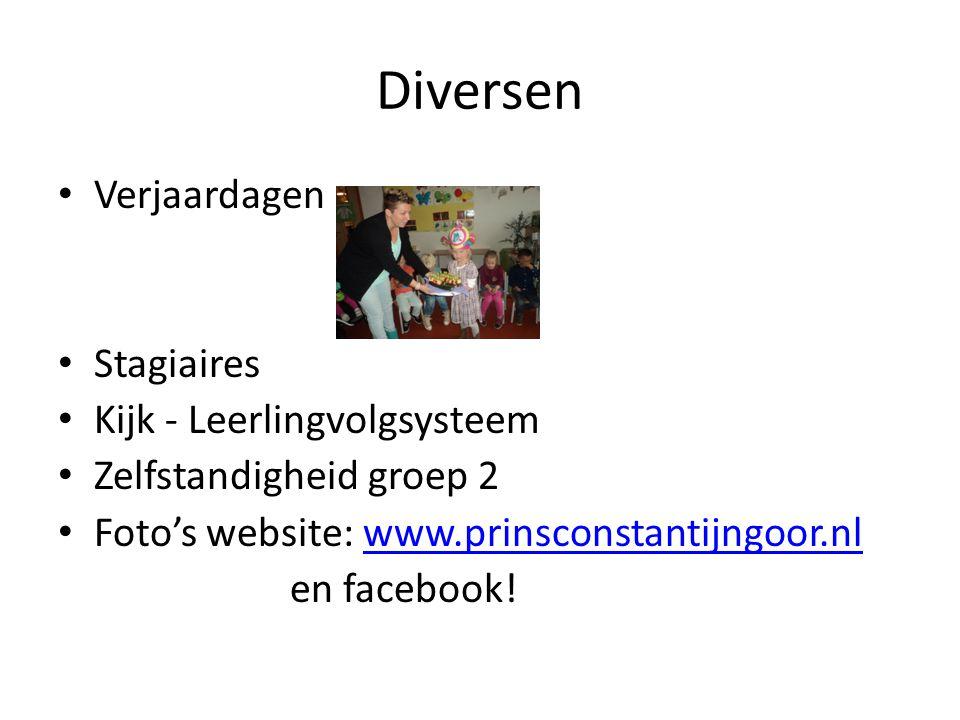 Diversen Verjaardagen Stagiaires Kijk - Leerlingvolgsysteem Zelfstandigheid groep 2 Foto's website: www.prinsconstantijngoor.nlwww.prinsconstantijngoo