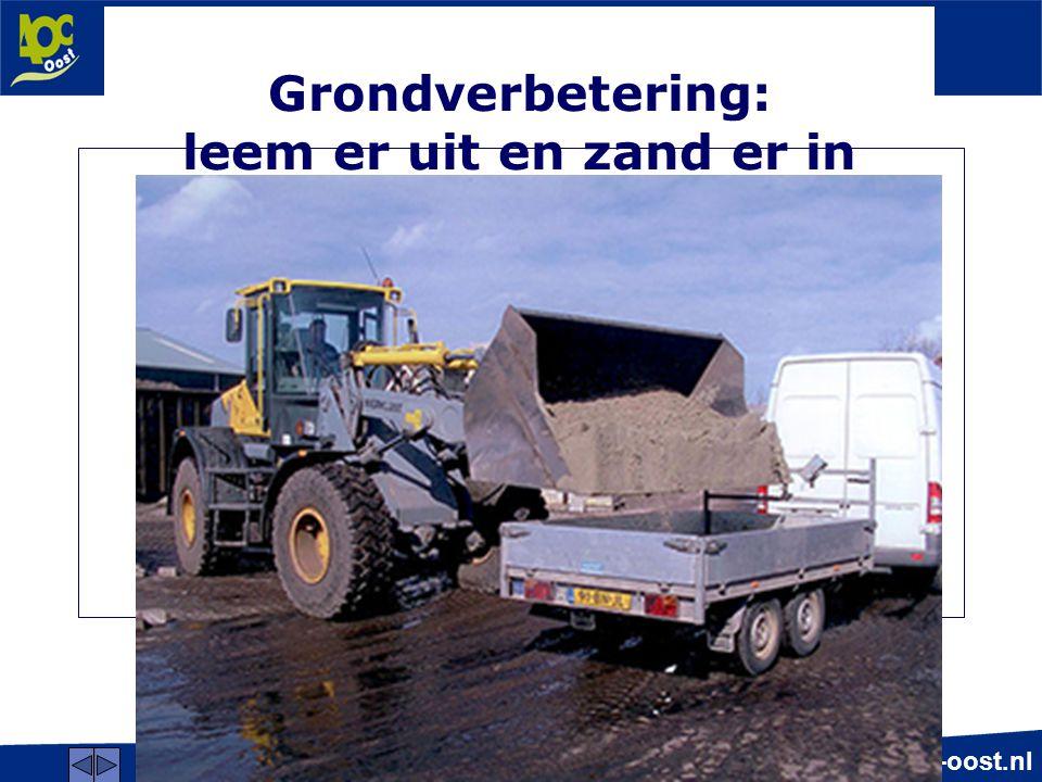 www.aoc-oost.nl Grondverbetering: leem er uit en zand er in