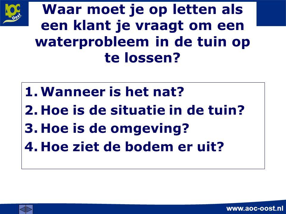www.aoc-oost.nl Waar moet je op letten als een klant je vraagt om een waterprobleem in de tuin op te lossen.