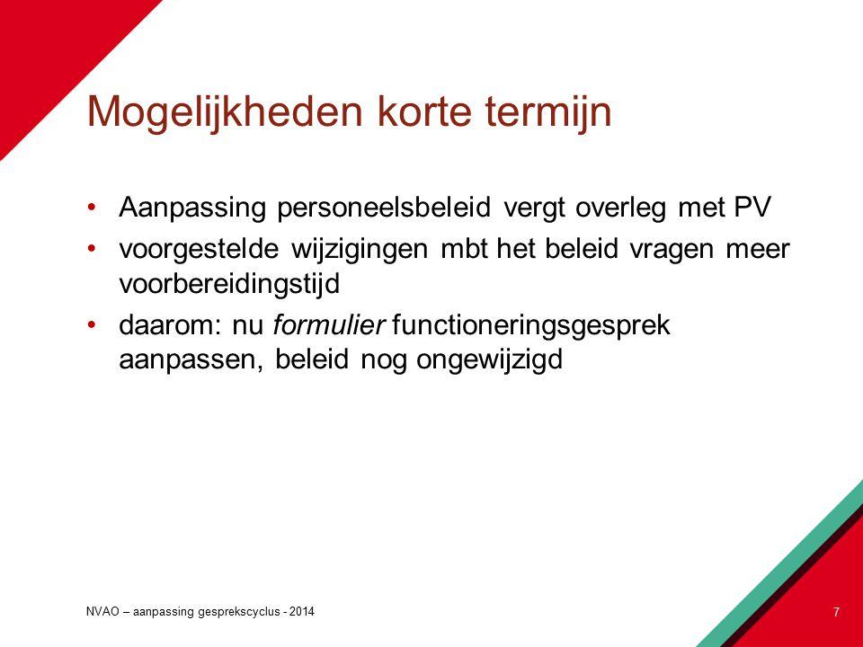 Mogelijkheden korte termijn Aanpassing personeelsbeleid vergt overleg met PV voorgestelde wijzigingen mbt het beleid vragen meer voorbereidingstijd daarom: nu formulier functioneringsgesprek aanpassen, beleid nog ongewijzigd 7 NVAO – aanpassing gesprekscyclus - 2014