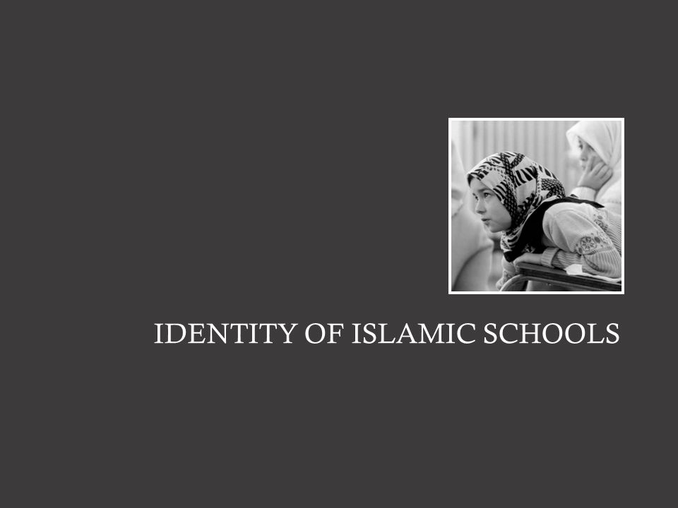 IDENTITY OF ISLAMIC SCHOOLS
