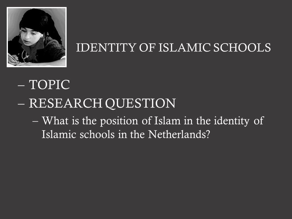 IDENTITY OF ISLAMIC SCHOOLS –METHOD –Qualitative data –5 schools of 1 corporation –Research on the written identity (website, schoolguide) –Interviews (principle, teachers, teacher of religion)