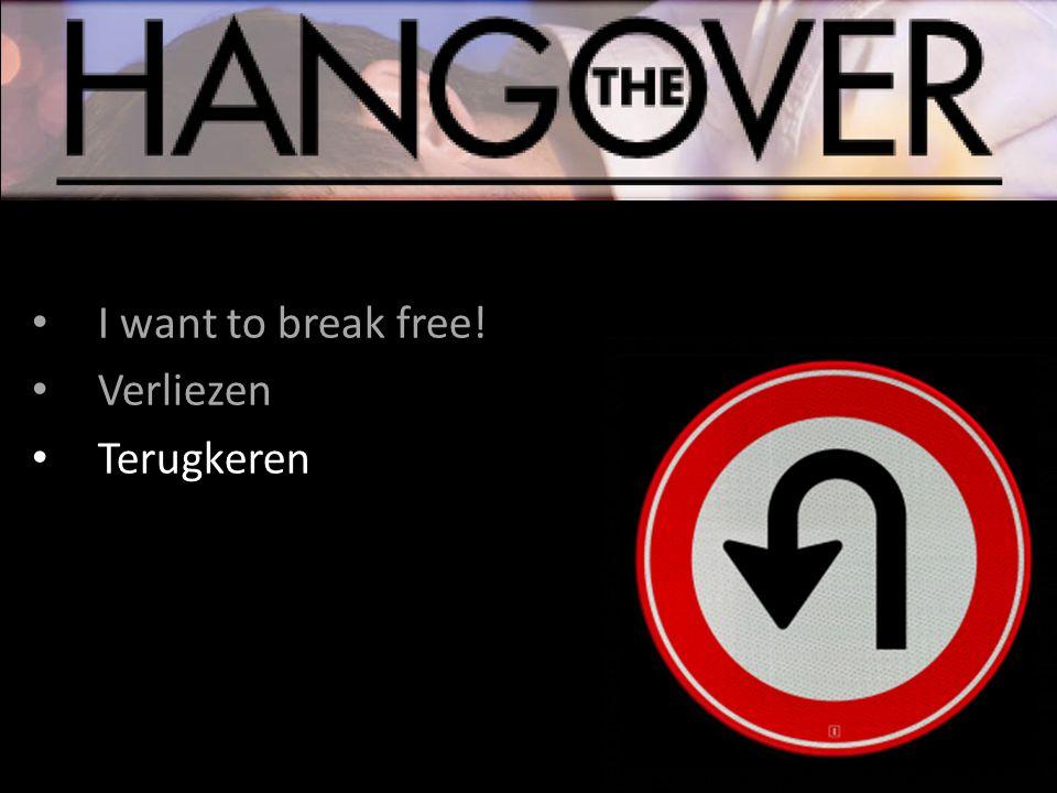 I want to break free! Verliezen Terugkeren I want to stay free!