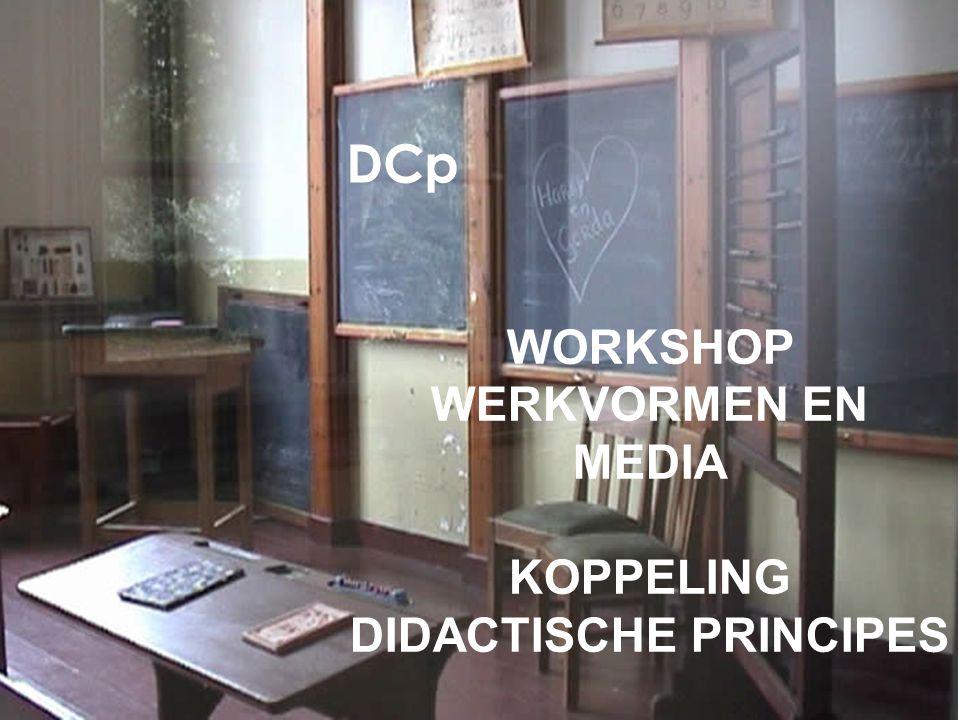 WORKSHOP WERKVORMEN EN MEDIA KOPPELING DIDACTISCHE PRINCIPES 1 DCp