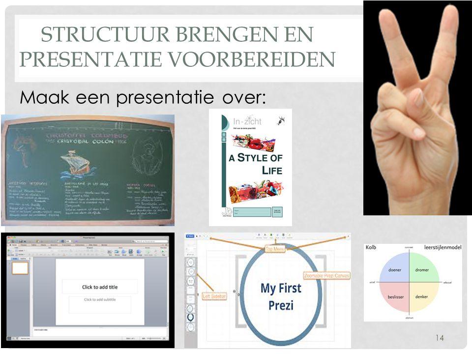 STRUCTUUR BRENGEN EN PRESENTATIE VOORBEREIDEN 14 Maak een presentatie over: