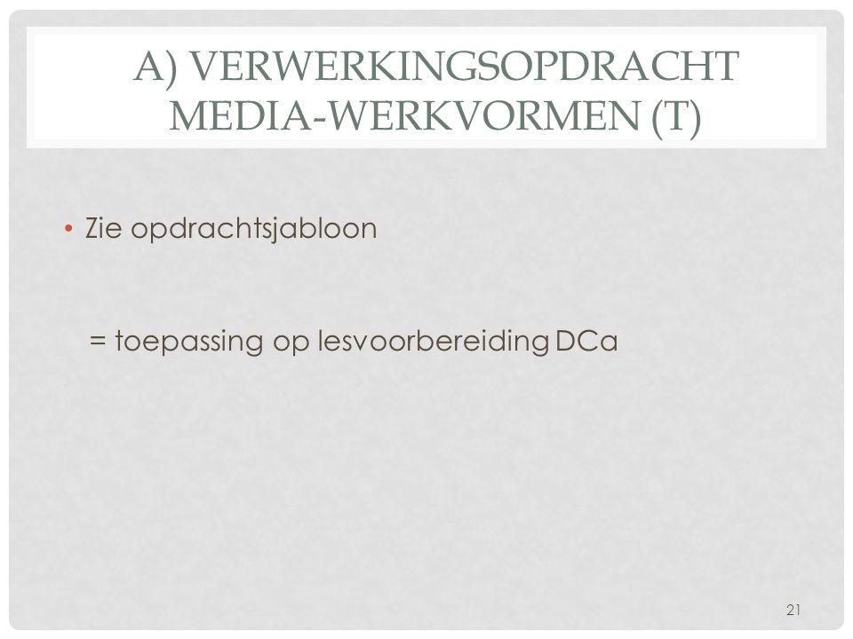 Zie opdrachtsjabloon = toepassing op lesvoorbereiding DCa 21 A) VERWERKINGSOPDRACHT MEDIA-WERKVORMEN (T)