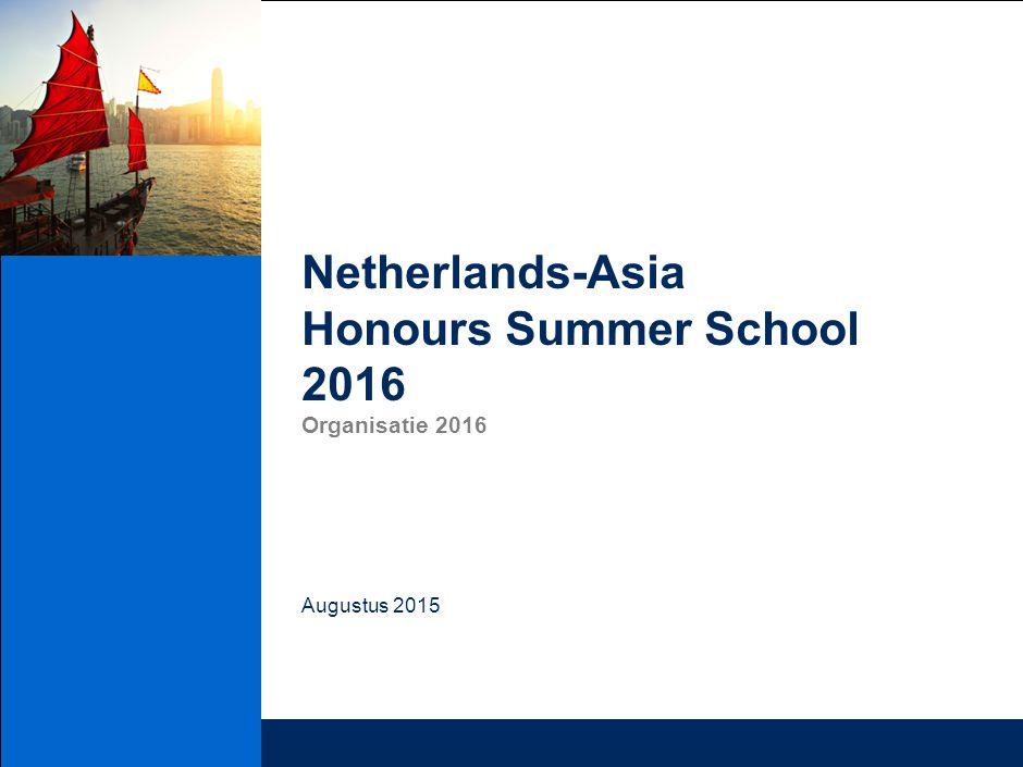 Netherlands-Asia Honours Summer School 2016 Organisatie 2016 Augustus 2015