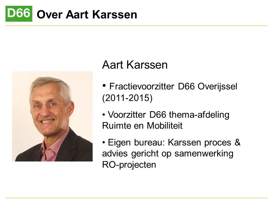 Over Aart Karssen Aart Karssen Fractievoorzitter D66 Overijssel (2011-2015) Voorzitter D66 thema-afdeling Ruimte en Mobiliteit Eigen bureau: Karssen proces & advies gericht op samenwerking RO-projecten