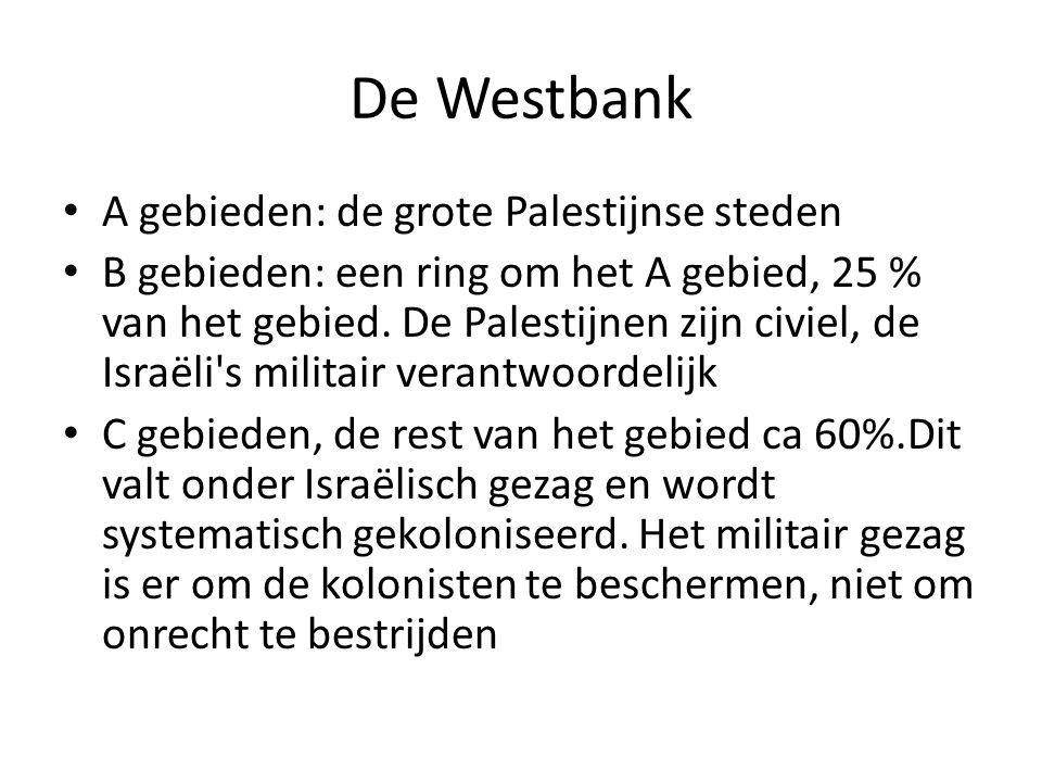 De Westbank A gebieden: de grote Palestijnse steden B gebieden: een ring om het A gebied, 25 % van het gebied. De Palestijnen zijn civiel, de Israëli'