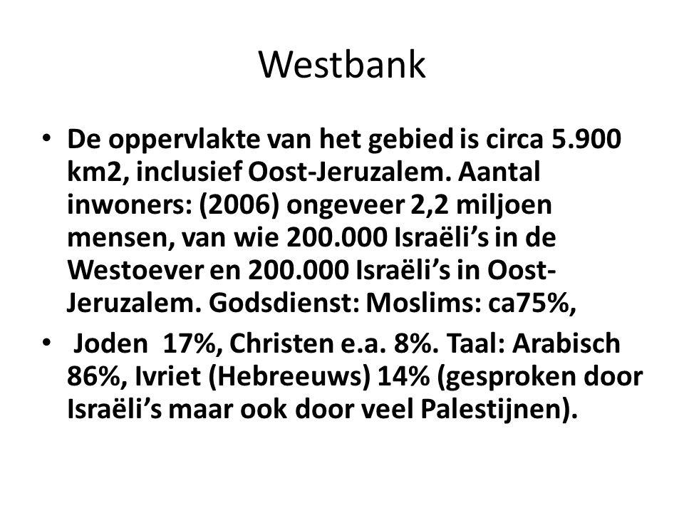 Westbank De oppervlakte van het gebied is circa 5.900 km2, inclusief Oost-Jeruzalem. Aantal inwoners: (2006) ongeveer 2,2 miljoen mensen, van wie 200.