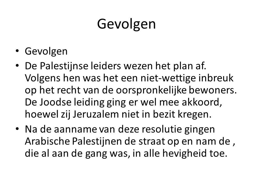 Gevolgen De Palestijnse leiders wezen het plan af. Volgens hen was het een niet-wettige inbreuk op het recht van de oorspronkelijke bewoners. De Joods