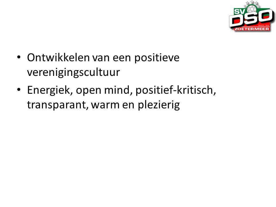 Ontwikkelen van een positieve verenigingscultuur Energiek, open mind, positief-kritisch, transparant, warm en plezierig