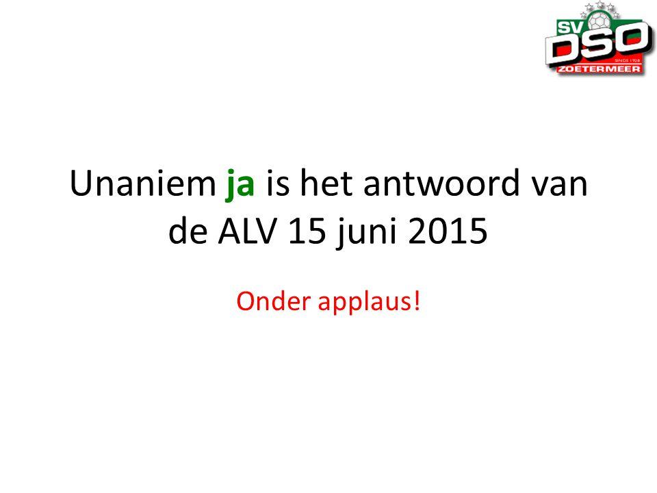 Unaniem ja is het antwoord van de ALV 15 juni 2015 Onder applaus!
