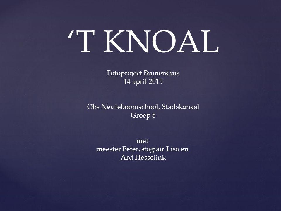 'T KNOAL Fotoproject Buinersluis 14 april 2015 Obs Neuteboomschool, Stadskanaal Groep 8 met meester Peter, stagiair Lisa en Ard Hesselink