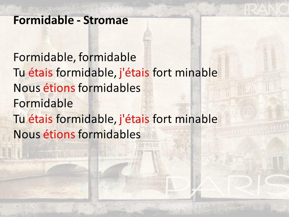 Formidable - Stromae Formidable, formidable Tu étais formidable, j'étais fort minable Nous étions formidables Formidable Tu étais formidable, j'étais