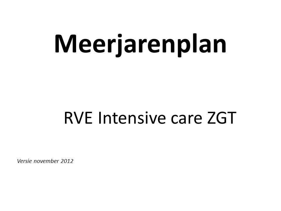 Meerjarenplan RVE Intensive care ZGT Versie november 2012
