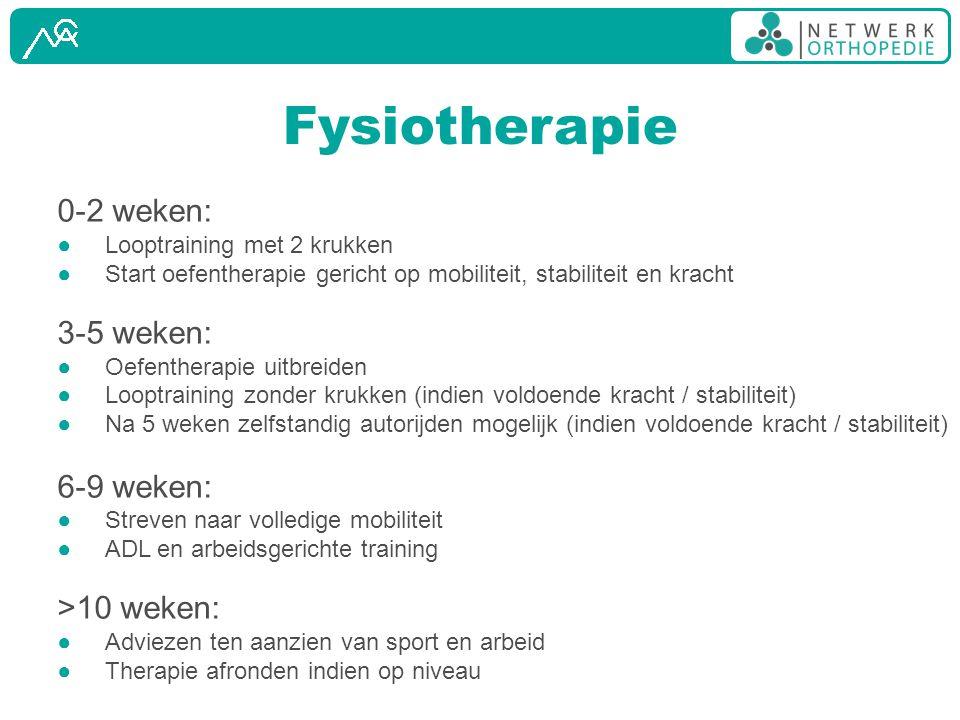 Fysiotherapie 0-2 weken: ●Looptraining met 2 krukken ●Start oefentherapie gericht op mobiliteit, stabiliteit en kracht 3-5 weken: ●Oefentherapie uitbr