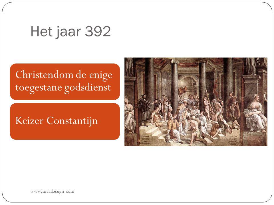 Het jaar 392 www.maaikezijm.com Christendom de enige toegestane godsdienst Keizer Constantijn