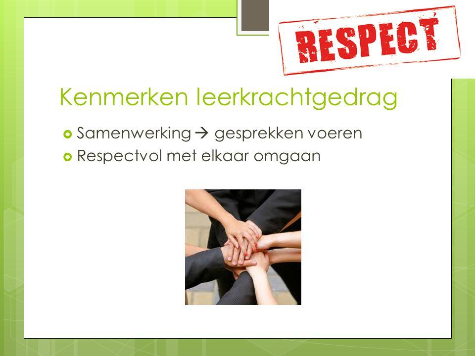Kenmerken leerkrachtgedrag  Samenwerking  gesprekken voeren  Respectvol met elkaar omgaan
