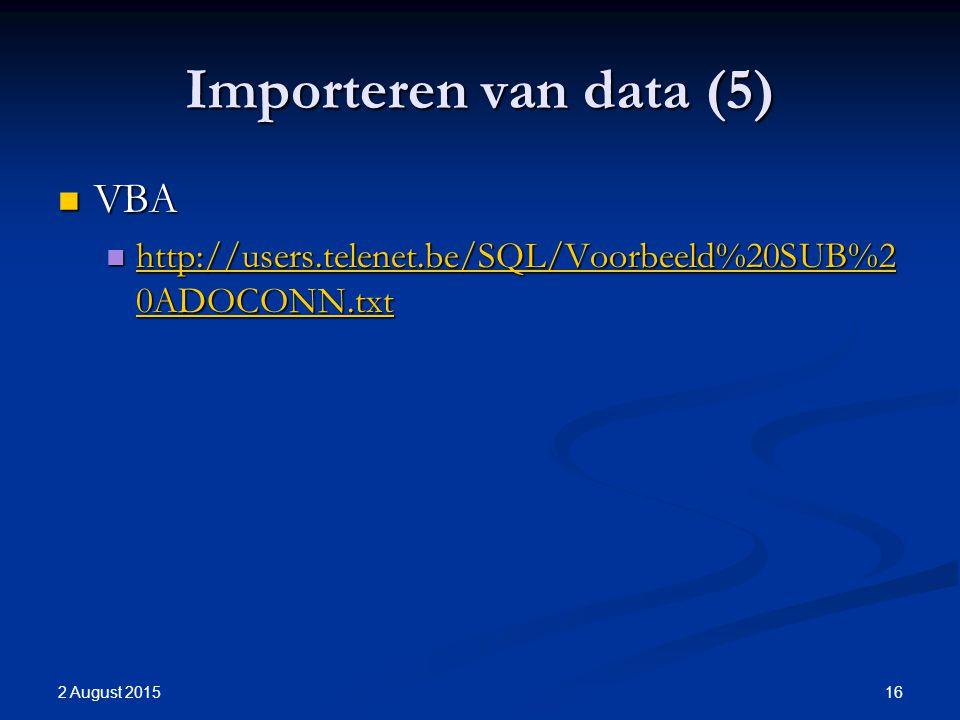 Importeren van data (5) VBA VBA http://users.telenet.be/SQL/Voorbeeld%20SUB%2 0ADOCONN.txt http://users.telenet.be/SQL/Voorbeeld%20SUB%2 0ADOCONN.txt http://users.telenet.be/SQL/Voorbeeld%20SUB%2 0ADOCONN.txt http://users.telenet.be/SQL/Voorbeeld%20SUB%2 0ADOCONN.txt 2 August 2015 16