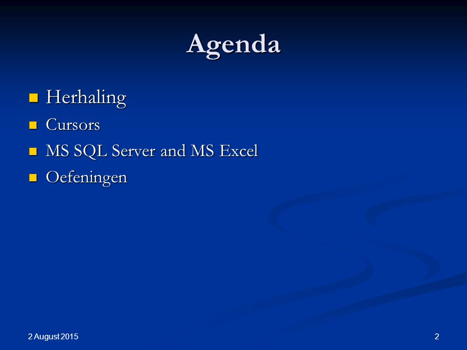 2 August 2015 2 Agenda Herhaling Herhaling Cursors Cursors MS SQL Server and MS Excel MS SQL Server and MS Excel Oefeningen Oefeningen