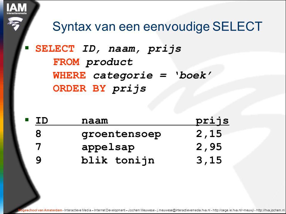 Hogeschool van Amsterdam - Interactieve Media – Internet Development – Jochem Meuwese - j.meuwese@interactievemedia.hva.nl - http://oege.ie.hva.nl/~meuwj/ - http://hva.jochem.nl Veelgestelde vragen INSERT INTO tabel ( kolomX, kolomY ) VALUES ( waardeX, waardeY ) UPDATE tabel SET kolomX = waardeX, SET kolomY = waardeY, WHERE ID = 1 DELETE * FROM tabel WHERE criterium  Waarom zijn INSERT, UPDATE en DELETE zo eenvoudig in vergelijking met SELECT?