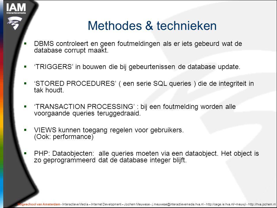 Hogeschool van Amsterdam - Interactieve Media – Internet Development – Jochem Meuwese - j.meuwese@interactievemedia.hva.nl - http://oege.ie.hva.nl/~meuwj/ - http://hva.jochem.nl Methodes & technieken  DBMS controleert en geen foutmeldingen als er iets gebeurd wat de database corrupt maakt.