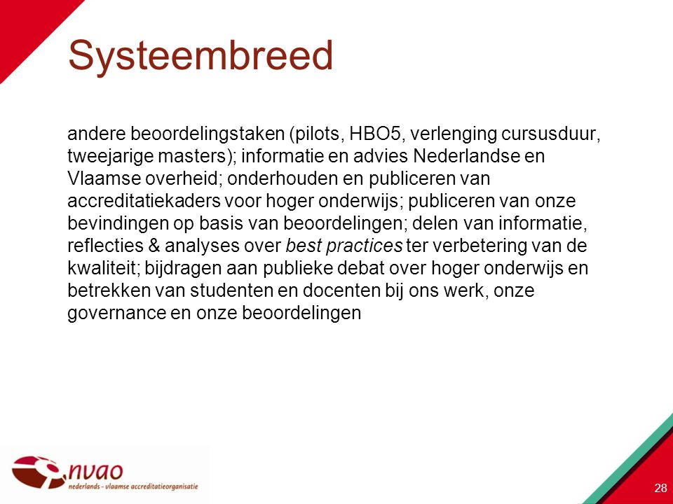 andere beoordelingstaken (pilots, HBO5, verlenging cursusduur, tweejarige masters); informatie en advies Nederlandse en Vlaamse overheid; onderhouden