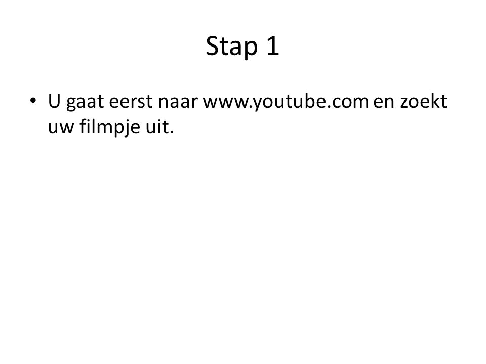 Stap 1 U gaat eerst naar www.youtube.com en zoekt uw filmpje uit.